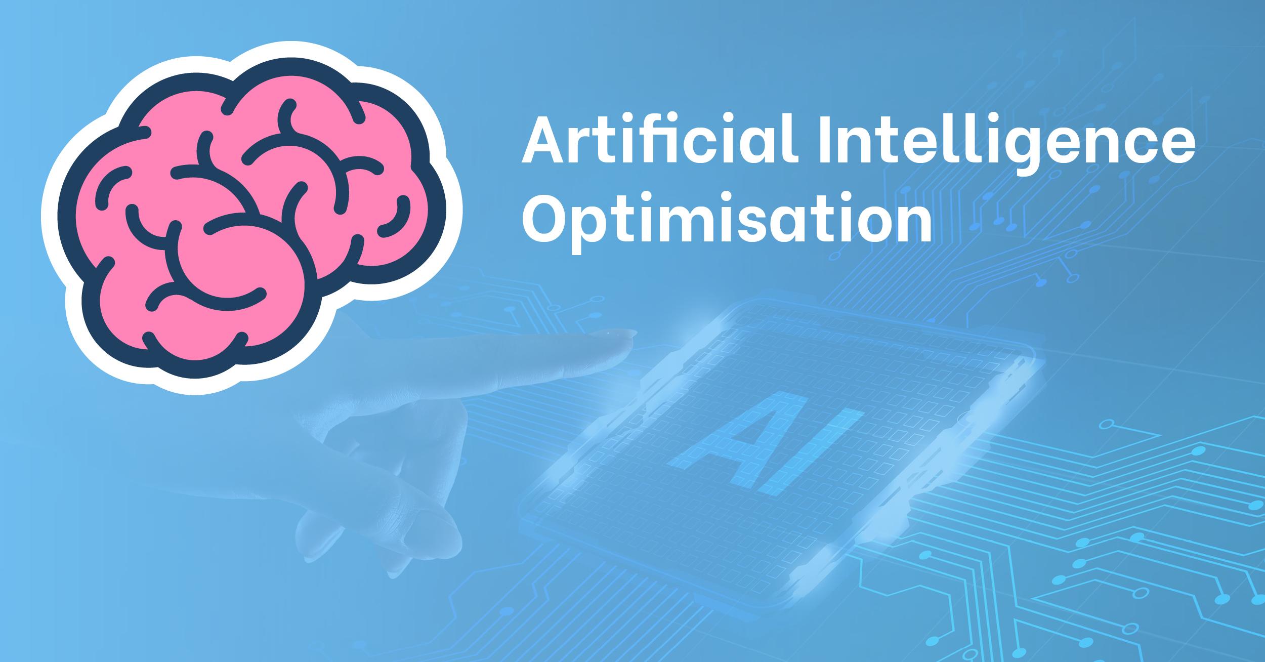 Artificial Intelligence Optimisation