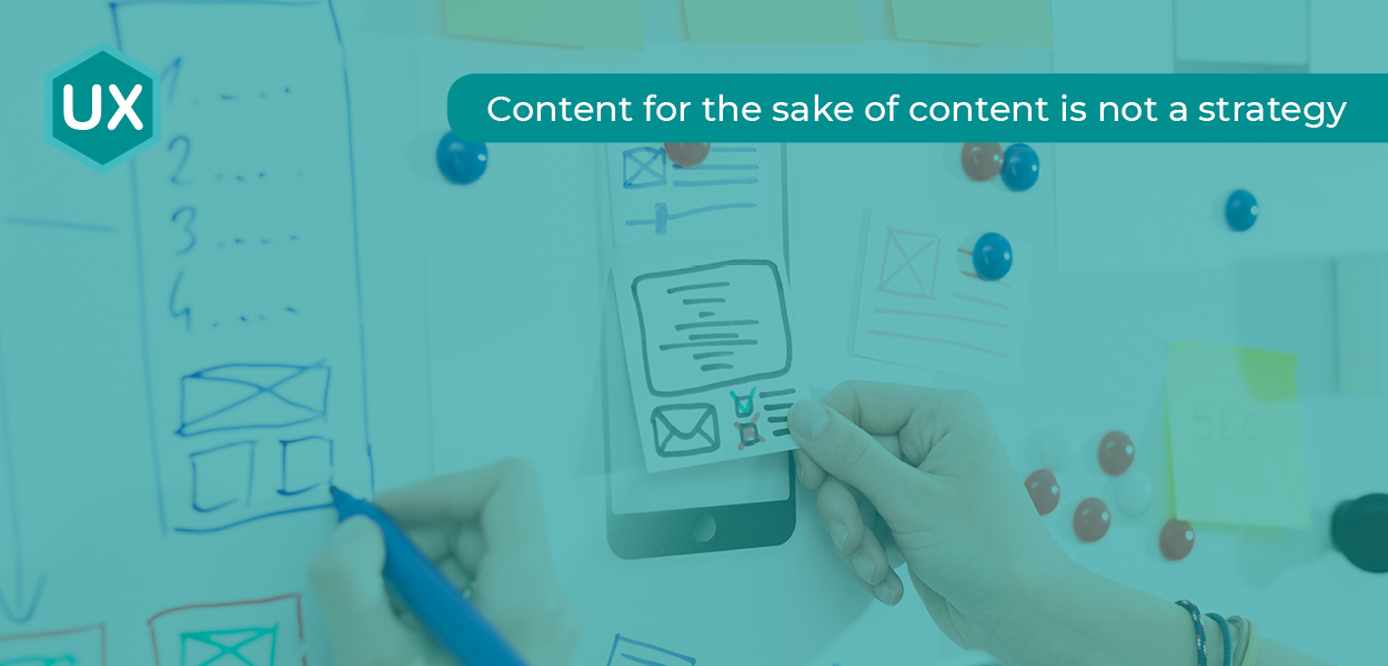 Content Strategy - Content for the sake of content is not a strategy.