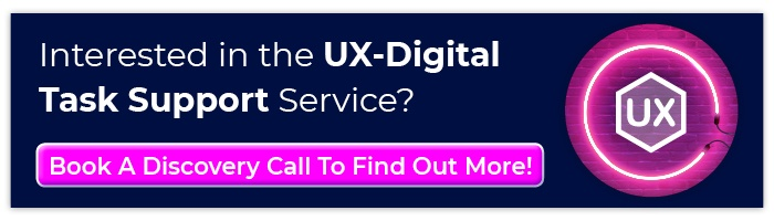 Interested in the UX-Digital Task Support Service? Book A Discovery Call To Find Out More!