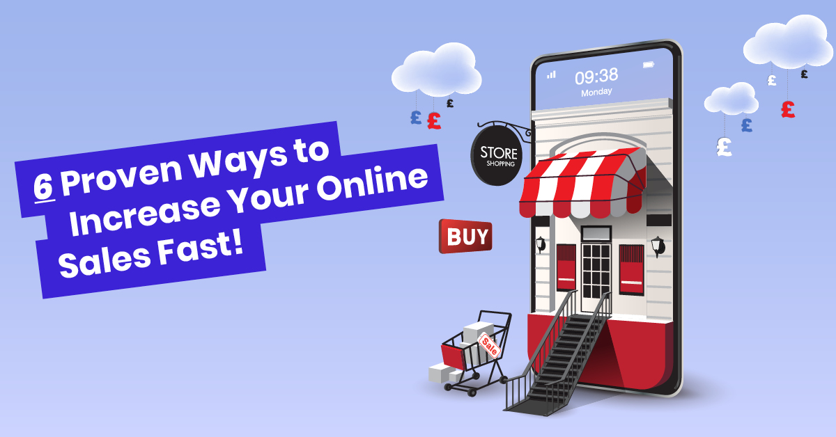 6 Proven Ways To Increase Your Online Sales Fast!